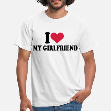 My I love my girlfriend - T-shirt herr