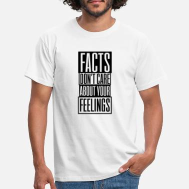 Care Facts Dont Care About Your Feelings Shirt Gift - Men's T-Shirt