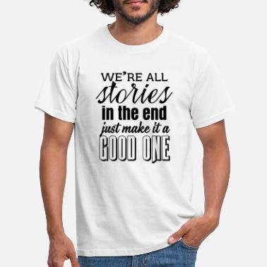 Stories We're all stories in the end. make it a good one - Men's T-Shirt