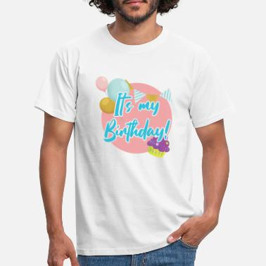 Its My Birthday Fun Birthday Party Gift It's My Birthday Gift - Men's T-Shirt