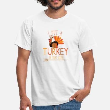 Engagement Party I Put A Turkey In That Oven | There's A Turkey in - Men's T-Shirt