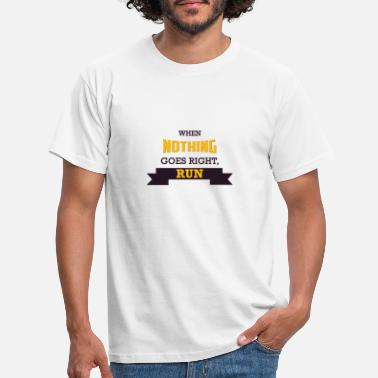 WHEN NOTHING GOES RIGHT, RUN - Men's T-Shirt