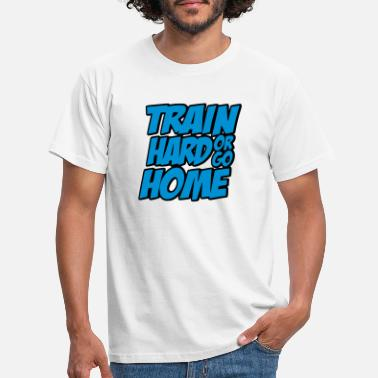 Triathlon Train Hard Or Go Home Bodybuilding Shirt T-Shirt - Männer T-Shirt