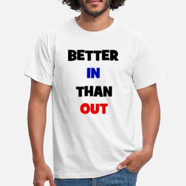 Better In Than Out - Men's T-Shirt