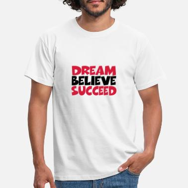 Success Dream believe succeed - Männer T-Shirt