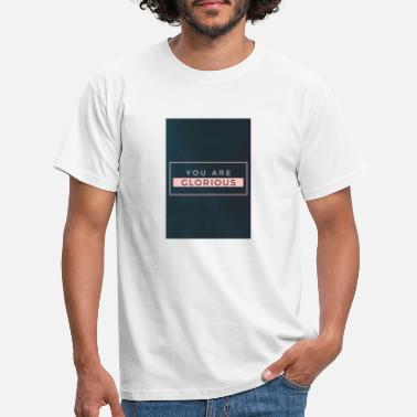 You are glorious - Men's T-Shirt