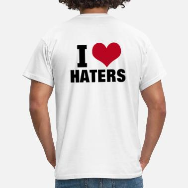 I Love Haters I LOVE HATERS - Men's T-Shirt