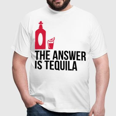 The answer is Tequila - Men's T-Shirt