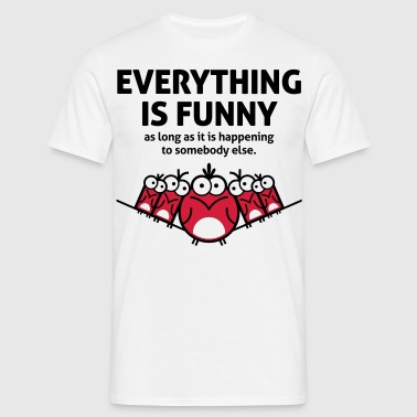 Everything is funny as long as it happens to others - Men's T-Shirt