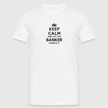 keep calm and let the banker handle it - Men's T-Shirt