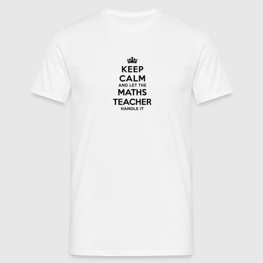 keep calm let maths teacher handle it - Men's T-Shirt