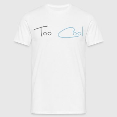 Too Cool - Men's T-Shirt