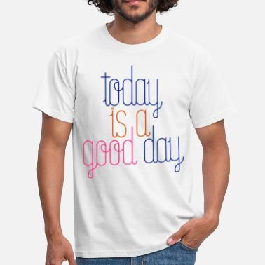 Today Today is a Good Day !!!  - T-shirt Homme