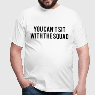 You can't sit with the squad - Mannen T-shirt