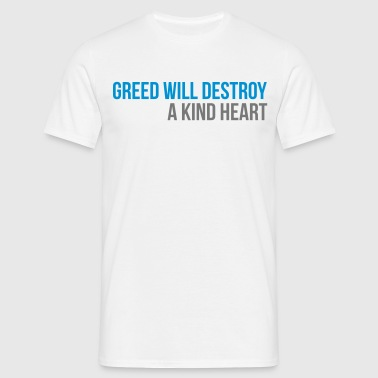 greed will destroy a kind heart - Camiseta hombre