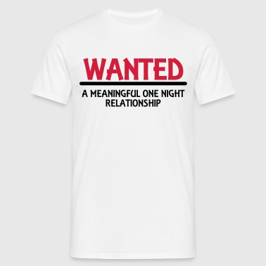 Wanted: A meaningful one night relationship - Camiseta hombre