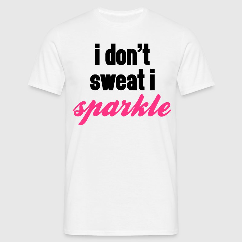 I Don't Sweat, I Sparkle  - Herre-T-shirt