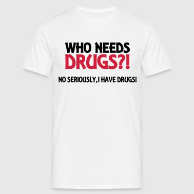 Who needs drugs?! - Camiseta hombre