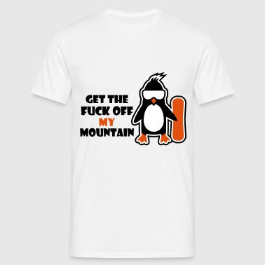 get the fuck off my mountain - Men's T-Shirt
