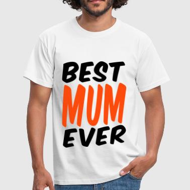 Best Mum Best Mum Ever - Men's T-Shirt