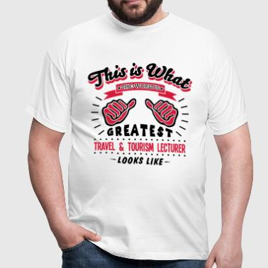 travel  tourism lecturer worlds greatest - Men's T-Shirt