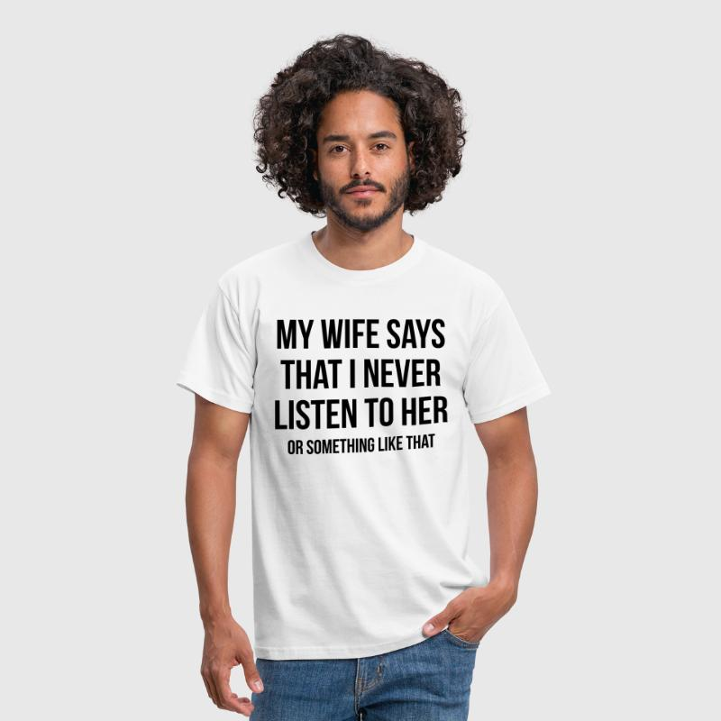 Never Listen Wife  - Men's T-Shirt