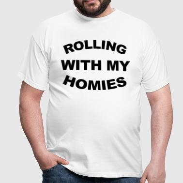 Rolling With My Homies  - Männer T-Shirt