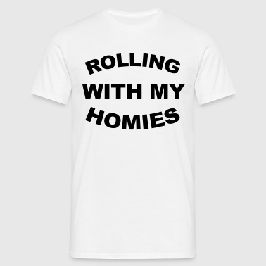 Rolling With My Homies  - T-skjorte for menn