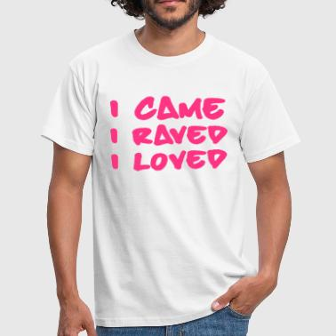 Loved I Came, Raved, Loved - T-shirt herr