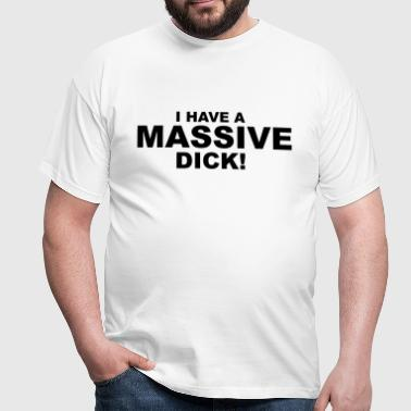 I Have Massive Dick - T-shirt Homme