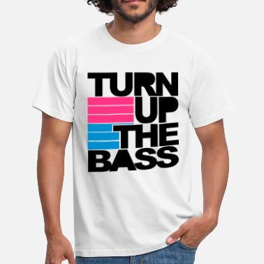 Bass Turn Up The Bass - Mannen T-shirt