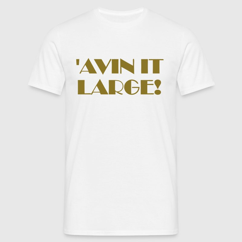 'Avin it Large! - Men's T-Shirt
