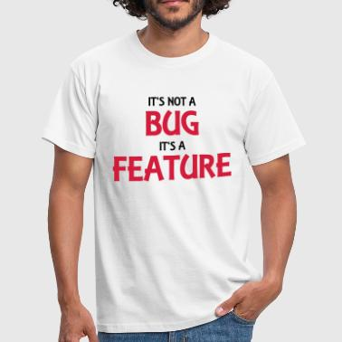 It's not a bug, it's a feature - T-shirt herr
