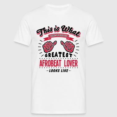 afrobeat lover worlds greatest looks lik - Camiseta hombre