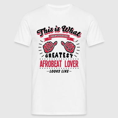 afrobeat lover worlds greatest looks lik - T-shirt Homme