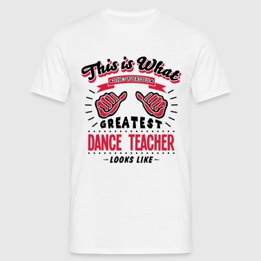 dance teacher worlds greatest looks like - Men's T-Shirt