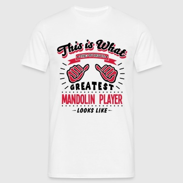mandolin player worlds greatest looks li - Mannen T-shirt