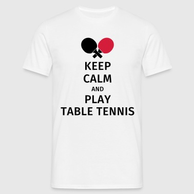 keep calm and play table tennis - Camiseta hombre