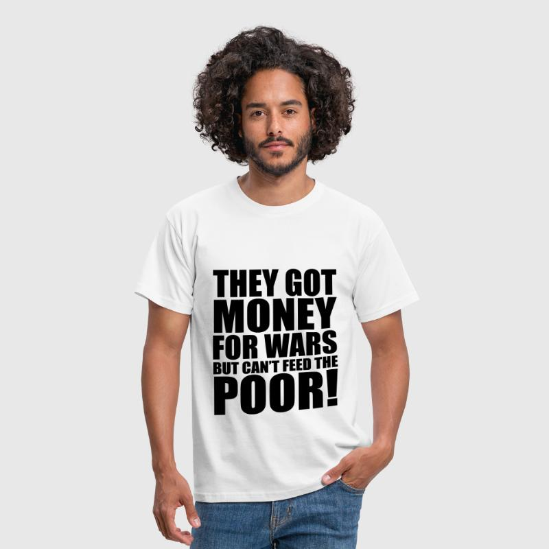 Can't Feed The Poor - Men's T-Shirt