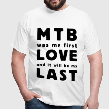 mtb was my first love - Men's T-Shirt