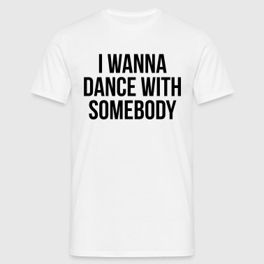 Dance With Somebody  - Men's T-Shirt