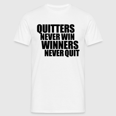 Quitters never win, Winners never quit - Men's T-Shirt