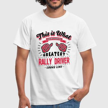rally driver worlds greatest looks like - T-shirt Homme