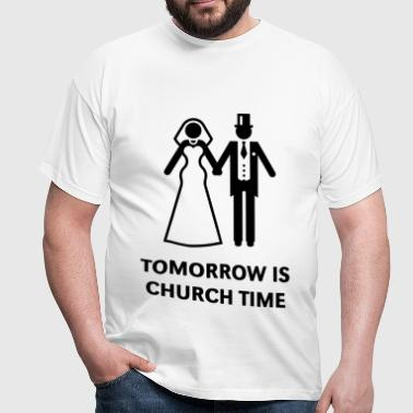 Tomorrow Is Church Time! (Stag Party / Hen Night) - Men's T-Shirt