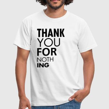 Thank you for nothing - Männer T-Shirt