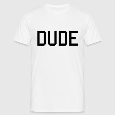 dude - Mannen T-shirt