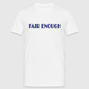 fair enough - Mannen T-shirt