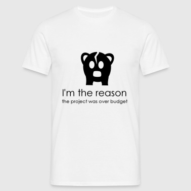 I'm the reason the project was over budget - Men's T-Shirt