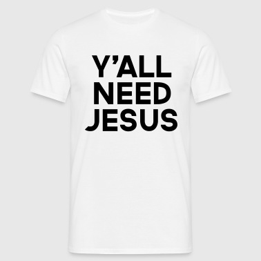 Y'all Need Jesus  - Männer T-Shirt