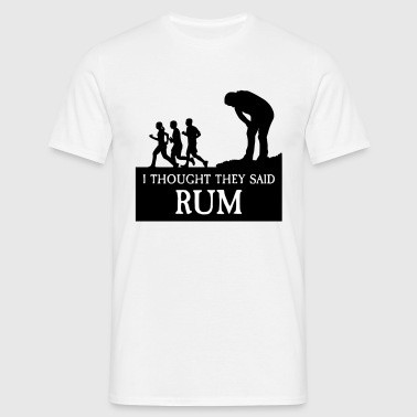 I THOUGHT THEY SAID RUM - Männer T-Shirt